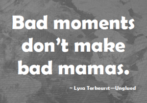 Bad%20Moments%20don't%20make%20bad%20mamas