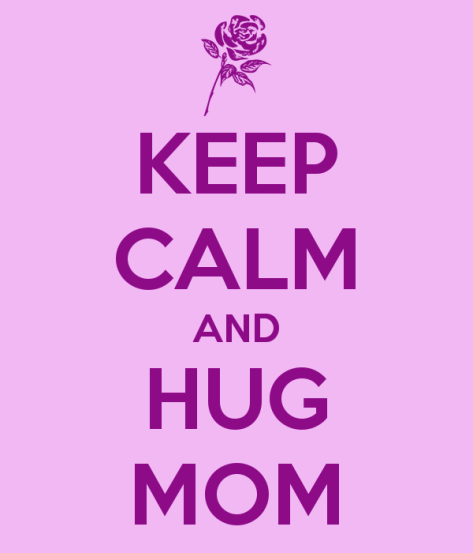 keep-calm-and-hug-mom-9